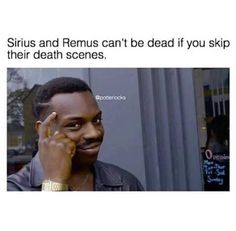 OMG I NEVER THOUGHT OF THAT! But I read the books and I know that they die.