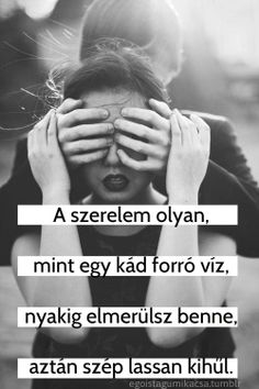 A szerelem olyan, mint... Holding Hands, Love You, Lol, Thoughts, Humor, Funny, Quotes, Movie Posters, Touch