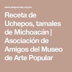 Receta de Uchepos, tamales de Michoacán | Asociación de Amigos del Museo de Arte Popular
