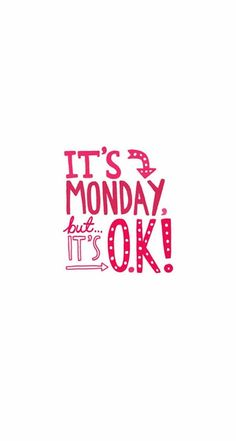 It's Monday! but it's okay!