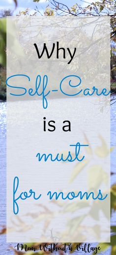 Why is Self-Care Important? - Mom Without a Village