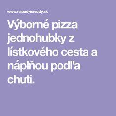 Výborné pizza jednohubky z lístkového cesta a náplňou podľa chuti. Pizza