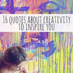 16 Quotes about Creativity to Inspire You #creativity #quotes