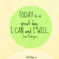 """A poster with the quote """"Today is a great day. I can and I will"""" - Gina Rodriguez"""