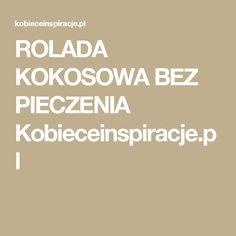 ROLADA KOKOSOWA BEZ PIECZENIA Kobieceinspiracje.pl