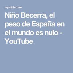 Niño Becerra, el peso de España en el mundo es nulo - YouTube