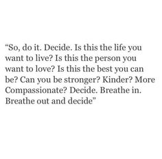 All you have to decide,what do you want from life.