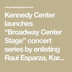"Kennedy Center launches ""Broadway Center Stage"" concert series by enlisting Raul Esparza, Karen Olivo and other theater stars."