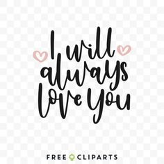 I will always love you Free SVG clip art quot Always Love You, Valentino, Cricut, Clip Art, San, Free, Create A Critter