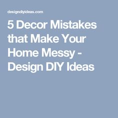 5 Decor Mistakes that Make Your Home Messy - Design DIY Ideas