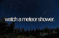 i've stayed up late twice to see a meteor shower, but have never seen one in action. i think it would be cool. Bucket List For Teens, Summer Bucket Lists, Camping 3, Bucket List Before I Die, Sleeping Under The Stars, Wanderlust, Meteor Shower, To Infinity And Beyond, So Little Time