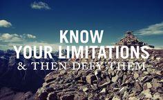 Conhecer  suas limitações e em seguida, desafiá-las!