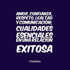 """#Amor, #Confianza, #Respeto, #Lealtad y #Comunicacion; #Cualidades esenciales en una #Relacion exitosa"""". @candidman #Frases #Motivacion"""