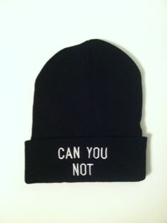 CAN YOU NOT beanie  black with white writing  comfortable and stretchy   one size fits all