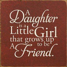 """A daughter is a little girl that grow up to be a friend."" My daughter, my friend.❤ #daughter #mom #quote"