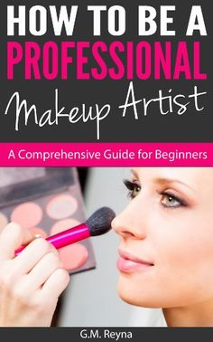 How To Be a Professional Makeup Artist - A Comprehensive ...
