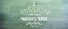Mission at the Water's Edge | August 2-23, 2015