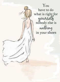 No one else is walking in your shoes.