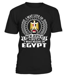 I May Live in New Jersey But I Was Made in Egypt Country T-Shirt #EgyptShirts