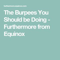 The Burpees You Should be Doing - Furthermore from Equinox
