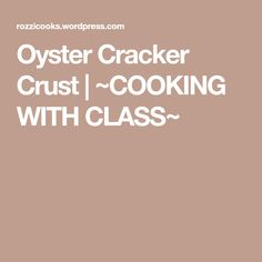 Oyster Cracker Crust | ~COOKING WITH CLASS~
