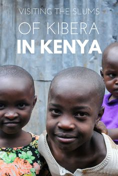 In the capital of Kenya, Nairobi, you can find the Kibera slums, which is some of largest shanty-town in Africa and the whole world