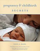 Learn how to prepare for a positive childbirth experience. Read Pregnancy & Childbirth Secrets to discover how you can have an easier, safer and gentler birth no matter where it takes place–at home, at a birth center or in the hospital.    With information gleaned from mothers, top childbirth professionals, and researchers, this book explains what to expect month by month and what you can to do have a good birth experience