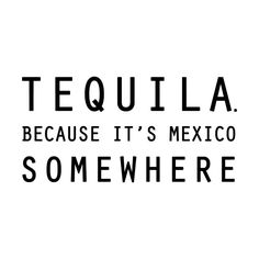 Tequila. Because it's Mexico Somewhere None  by Upward Spiral Designs' Artist Shop
