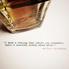 """""""I have a feeling that inside you somewhere, there's a somebody nobody knows about."""" #alfredhitchcock #quotes"""