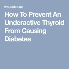 How To Prevent An Underactive Thyroid From Causing Diabetes