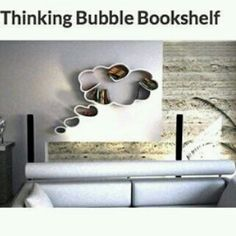 - THINKING BUBBLE BOOKSHELF - probably not inexpensive, but cute