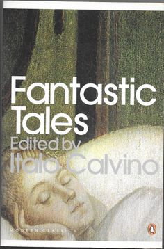 'Fantastic Tales' edited by Italo Calvino.  Cover is a detail from 'The Dream of St. Usula' by Vittore Carpacco.  This edition published by Penguin Classics, London, 2009.