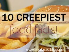 Unbelievable Facts: 10 Creepiest Food Facts.