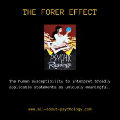 """The Forer Effect. Named in recognition of Bertram R. Forer's brilliant research paper """"The Fallacy of Personal Validation: A Classroom Demonstration of Gullibility."""" published in 1949."""