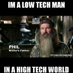 Duck dynasty Phil quotes. I'm a low tech man in a high tech world
