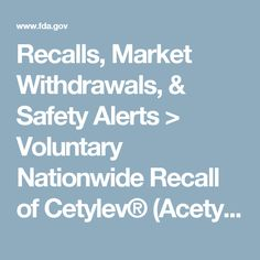 Recalls, Market Withdrawals, & Safety Alerts > Voluntary Nationwide Recall of Cetylev® (Acetylcysteine) Effervescent Tablets for Oral Solution Due to an Inadequate Seal of the Blister Pack