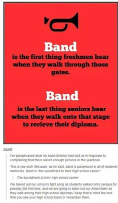 Band is everything to me. It was the first thing I had interest in as a 6th grader and it was the last thing I heard as I left graduation. I'll never forget my band mates and I'll always love and defend them with my life.