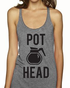 POT HEAD Coffee Tank Top Coffee Shirts Funny by NobullWomanApparel