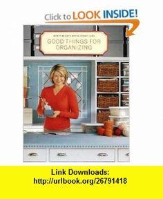 Good Things for Organizing (9780848719906) Martha Stewart , ISBN-10: 0848719905  , ISBN-13: 978-0848719906 ,  , tutorials , pdf , ebook , torrent , downloads , rapidshare , filesonic , hotfile , megaupload , fileserve