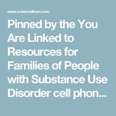 Pinned by the You Are Linked to Resources for Families of People with Substance Use  Disorder cell phone / tablet app October 28, 2016;   Android- https://play.google. com/store/apps/details?id=com.thousandcodes.urlinked.lite   iPhone -  https://itunes.apple.com/us/app/you-are-linked-to-resources/id743245884?mt=8com
