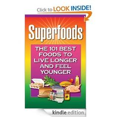 Superfoods: The 101 Best Foods to Live Longer and Feel Younger --- http://www.amazon.com/Superfoods-Foods-Longer-Younger-ebook/dp/B0058DID1C/?tag=bigrev-20
