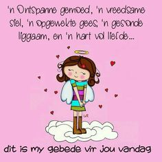 My wens vir jou vandag Morning Blessings, Good Morning Wishes, Lekker Dag, Good Morning Vietnam, Goeie More, Afrikaans Quotes, Daily Thoughts, Morning Greeting, My Man