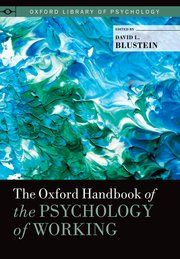 The Oxford handbook of the psychology of working / edited by David L. Blustein