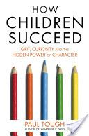 Why do some children succeed while others fail? How Children Succeed: Grit, Curiosity, and the Hidden Power of Character