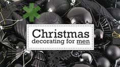 Awesome - an actual guide for men who want to decorate for Christmas.  Not bad either...