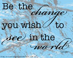 Be the change you wish to see in the world - FREE printable wall print/poster - Read our BLOG - Scissors Paper Rock