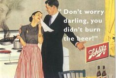 This was a Schliltz Beer ad from the 50s or 60s