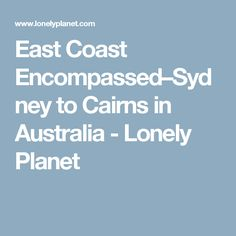 East Coast Encompassed–Sydney to Cairns in Australia - Lonely Planet