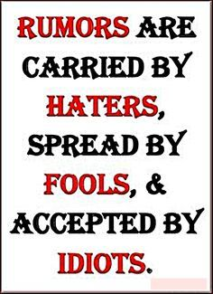 spreading rumor quotes and pics | View Full Size | More rumors are carried by haters spread by fools ...