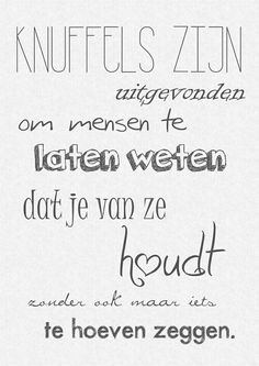 Love & hug Quotes : Knuffels - Quotes Sayings The Words, More Than Words, Cool Words, Words Quotes, Art Quotes, Inspirational Quotes, Sayings, Mantra, Dutch Words